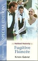 Fugitive Fiancée (Maitland Maternity Quartet, #4)