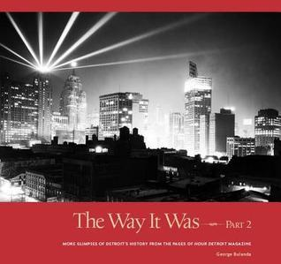 The Way It Was, Part 2: More Glimpses of Detroits History from the Pages of Hour Detroit Magazine  by  George Bulanda