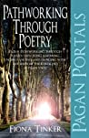Pagan Portals - Pathworking Through Poetry by Fiona Tinker