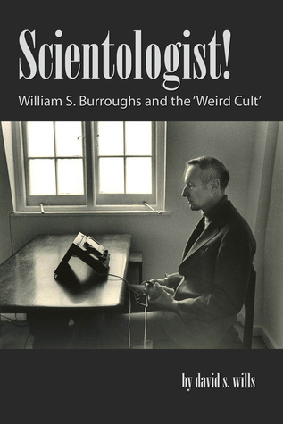 Scientologist! William S. Burroughs and the 'Weird Cult' by David S. Wills
