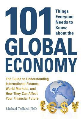 101 Things Everyone Needs to Know about the Global Economy The Guide to Undnce- World