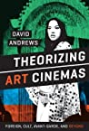 Theorizing Art Cinemas: Foreign, Cult, Avant-Garde, and Beyond
