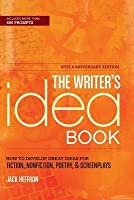 The Writer's Idea Book: How to Develop Great Ideas for Fiction, Nonfiction, Poetry, and Screenplays
