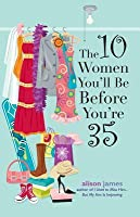 The 10 Women You'll Be Before You're 35