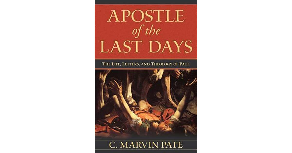 Apostle Of The Last Days The Life Letters And Theology Of Paul By