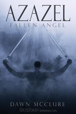 Azazel (Fallen Angel, #1) by Dawn McClure