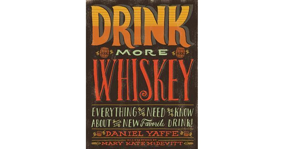 Drink More Whiskey Everything You Need To Know About Your New