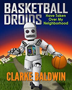 Basketball Droids Have Taken Over My Neighborhood (Adventure Book for Kids Ages 9-12!)