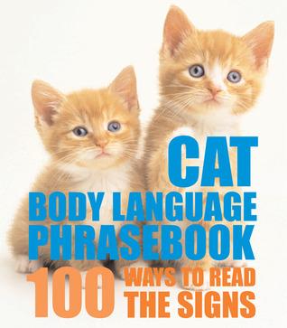 Cat Body Language Phrasebook: 100 Ways to Read Their Signals