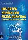Los gatos sueñan con física cuántica: Y los perros con universos paralelos