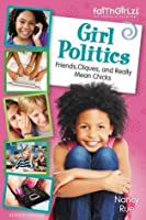 Girl Politics: Friends, Cliques, and Really Mean Chicks