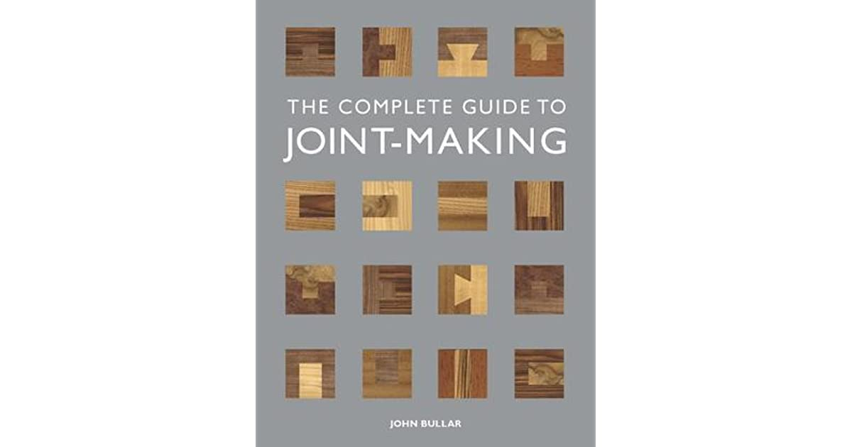 The Complete Guide To Joint Making By John Bullar