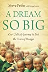 A Dream So Big: Our Unlikely Journey to End the Tears of Hunger