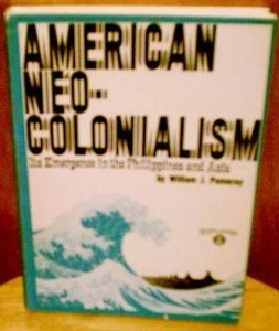 American Neo-Colonialism: Its Emergence in the Philippines and Asia