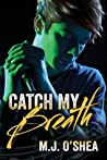 Catch My Breath by M.J. O'Shea