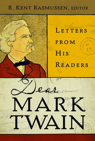 Dear Mark Twain   letters from his readers (2013, University of California Press)