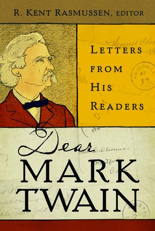 Dear Mark Twain   letters from his readers (2013, University of California Press)