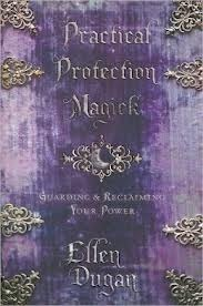 Practical Protection Magick-Guarding & Reclaiming Your Power