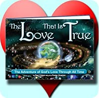 The Love That Is True: The Adventure of God's Love Through All Time