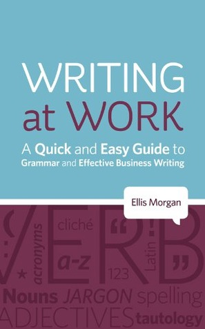 Writing at Work: A Quick and Easy Guide to Grammar and Effective Business Writing