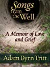 Songs from the Well by Adam Byrn Tritt