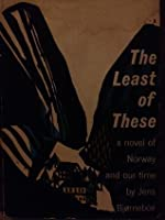 The Least of These: A Novel of Norway and Our Time