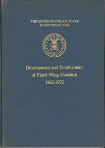 The United States Air Force In Southeast Asia: Development and Employment of Fixed-Wing Gunships 1962-1972