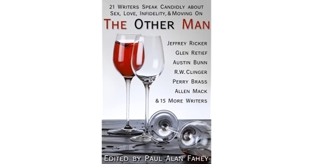 The Other Man: 21 Writers Speak Candidly about Sex, Love, Infidelity, &  Moving on by Paul Alan Fahey