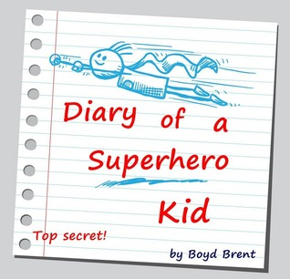 Diary of a Superhero Kid (Diary of a Superhero Kid, #1)