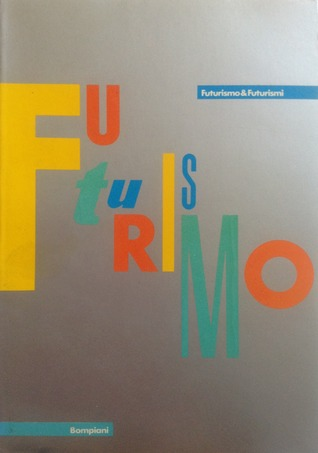 Futurism and Futurisms: Futurismo and Futurismi