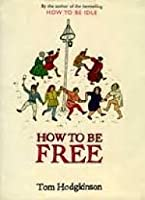 How To Be Free
