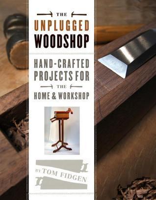 The Unplugged Woodshop by Tom Fidgen