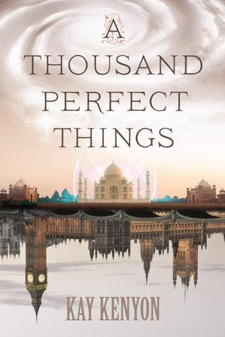 A Thousand Perfect Things by Kay Kenyon