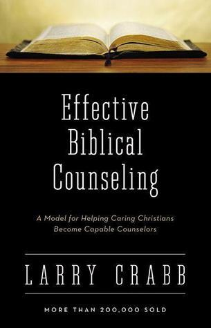 Effective Biblical Counseling A Model for Helping Caring Christians Become Capable Counselors