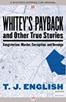 Whiteys payback and other true stories of gangsterism murder whiteys payback and other true stories gangsterism murder corruption and revenge fandeluxe Ebook collections