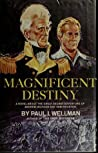 Magnificent Destiny: A Novel About the Great Secret Adventure of Andrew Jackson and Sam Houston