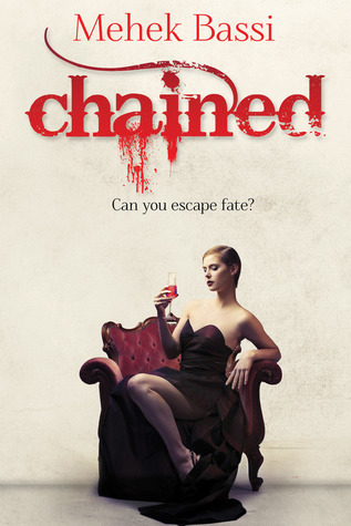 Chained: Can you escape fate? by Mehek Bassi