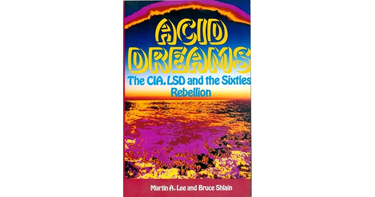 Acid Dreams: The CIA, LSD and the Sixties Rebellion by
