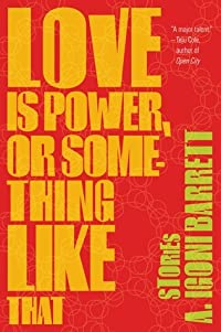 Love Is Power, or Something Like That: Stories