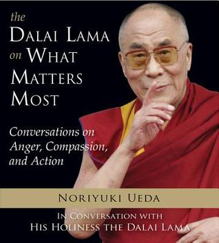 Dalai Lama on What Matters Most: Conversations on Anger, Compassion, and Action