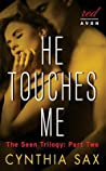 He Touches Me  (The Seen Trilogy, #2)