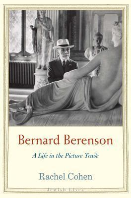 Bernard Berenson A Life in the Picture Trade