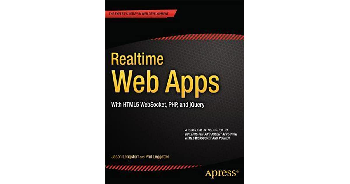 Realtime Web Apps Html5 Websocket Pusher And The Web S Next Big Thing By Jason Lengstorf