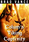 Colum's Viking Captivity by Brad Vance
