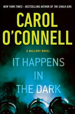It Happens in the Dark (Kathleen Mallory #11 - Carol O'Connell