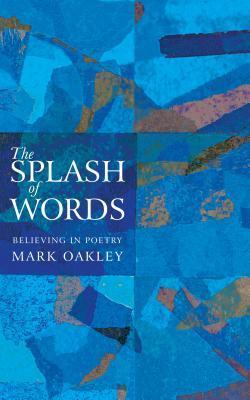 The Splash of Words: Believing in Poetry