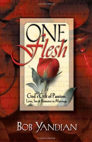 One Flesh God's Gift of Passion Love, Sex and Romance in Marriage