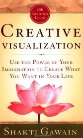 Use the Power of Your Imagination to Create What You Want in Your Life Creative Visualization