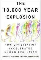 The 10 000 Year Explosion How Civilization Accelerated Human Evolution