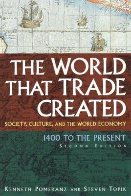 The World That Trade Created Society, Culture, and the World Economy, 1400 to the Present, Fourth Edition